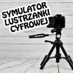 Symulator lustrzanki cyfrowej, czyli gratka dla młodych adeptów fotografii!