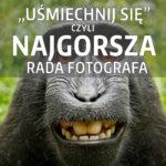 """""""Uśmiechnij się"""", czyli najgorsza rada fotografa"""
