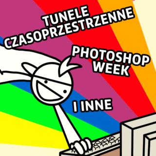 tunele czasoprzestrzenne i Photoshop Week, czyli nowości ze świata Sztuki Retuszu