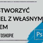Jak stworzyć pędzel zwłasnym logo wPhotoshopie